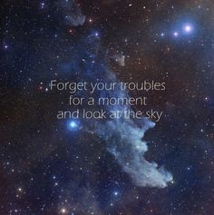 Whenever I used to feel scared or stressed I use to look at the stars and feel so much better <3
