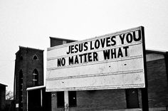 Jesus love you no matter what