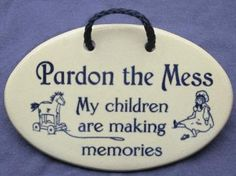 Baby Shower gifts: pardon the mess my children are making memories sign