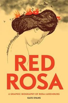 Red Rosa : A Graphic Biography of Rosa Luxemburg -  By (author) Kate Evans