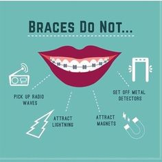 Dentaltown - Braces can do a lot of things, but they cannot; 1. Pick up Radio Waves 2. Attract Lightning 3. Attract Magnets 4. Set off Metal Detectors