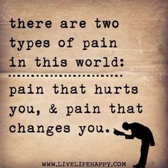 My pain has changed me in some ways for the better I am stronger but in so many ways for the worst...I can only try my best its all I can do.
