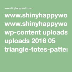 www.shinyhappyworld.com wp-content uploads 2016 05 triangle-totes-pattern.compressed.pdf