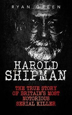 Read Now Harold Shipman: The True Story of Britain's Most Notorious Serial Killer (True Crime, Serial Killers, Murderers), Author Ryan Green Books You Should Read, Books To Read, Book Club Books, Good Books, Black History Books, True Crime Books, Popular Books, What To Read, Serial Killers