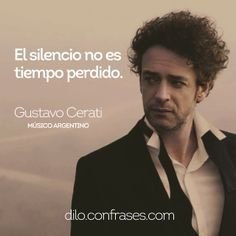 El silencio no es tiempo perdido - Gustavo Cerati dilo.confrases.com Cool Lyrics, Music Lyrics, Music Quotes, Music Songs, Soda Stereo, Fallout 3, Music Love, My Music, Tatto Quotes