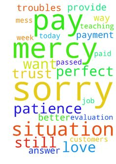 Father, I am in need of Your help. I am sorry for the mess I have gotten us into. Please let us be paid by our customers. The answer to this prayer has be. I Am Sorry, Love You, Let It Be, Gifts For Your Girlfriend, Help Me, Patience, Prayers, Father, Teaching