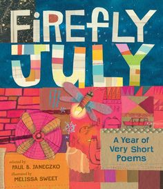 Firefly July: A Year of Very Short Poems by Paul B. Janeczko and illustrated by Melissa Sweet - #illustrations #poetry #anthology #books #kidlit #picturebooks
