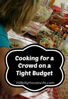 Cooking for a Crowd on a Tight Budget | Hillbilly Housewife