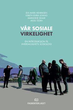 Vår sosiale virkelighet (En introduksjon til hverdagslivets sosiologi) | Ida Marie Henriksen mfl. - Fagbokforlaget.no Trondheim, Arch, Urban, Books, Movie Posters, Movies, Longbow, Libros, Films