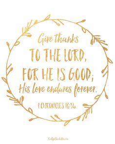 Give thanks to the Lord, for He is good; His love endures forever. 1 Chronicles 16:34 (free 8x10 printable) #thanksliving