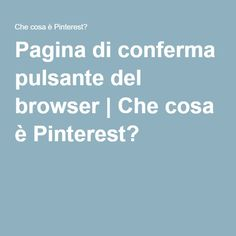 Pagina di conferma pulsante del browser   Che cosa è Pinterest?