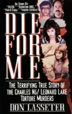 Die For Me: The Terrifying True Story of the Charles Ng & Leonard Lake Torture Muders by Don Lasseter, http://www.amazon.com/dp/0786019263/ref=cm_sw_r_pi_dp_KAWMsb10BSVJQ
