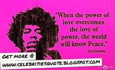 Jimi Hendrix quote world peace Jimi Hendrix Quotes, Positive Vibes, Positive Quotes, Great Quotes, Love Quotes, The Power Of Love, Celebration Quotes, World Peace, Life Inspiration