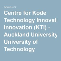 Centre for Kode Technology Innovation (KTI) - Auckland University of Technology