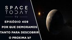 Por Que Demoramos Para Descobrir o Proxima b? - Space Today TV Ep.409
