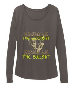 Inhale The Goodshit Exhale The Bullshit Dark Grey Heather T-Shirt Front
