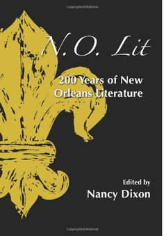 N.O. Lit: 200 Years of New Orleans Literature is a comprehensive collection of the literature of New Orleans, designed as an introduction for scholars and a pleasure for everyone.