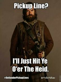 From Outlander Pickup Lines Outlander Funny, Outlander Quotes, Outlander Season 1, Outlander Casting, Sam Heughan Outlander, Outlander Series, Diana Gabaldon, Jamie Fraser, Series Movies