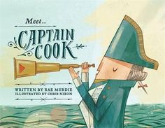Meet Captain Cook by Rae Murdie & Chris Nixon. A picture book series about the extraordinary men and women who have shaped Australia's history, including the great explorer, Captain Cook. Boomerang Books, First Fleet, Bee Book, Books Australia, Australian Curriculum, Book Week, First Contact, Children's Book Illustration, Book Illustrations
