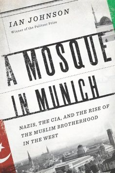 A Mosque in Munich: Nazis, the CIA, and the Rise of the Muslim Brotherhood in the West $15.95