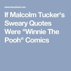 "If Malcolm Tucker's Sweary Quotes Were ""Winnie The Pooh"" Comics"