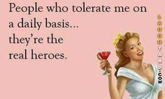 People who tolerate me on a daily basis | Laughtard