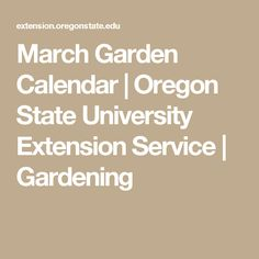 March Garden Calendar | Oregon State University Extension Service | Gardening