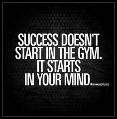 """""""Success doesn't start in the gym. It starts in your mind."""" Enjoy another great gym quote from the BEST site for gym quotes! Motivational Quotes For Working Out, Work Quotes, Quotes To Live By, Inspirational Quotes, Motivational Workout Quotes, Love Your Body Quotes, Gym Workout Quotes, Quotes Positive, Gewichtsverlust Motivation"""