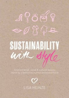 Indigo Bazaar Sustainability with Style - Lisa Heinze Green Business, Green Books, Environmentalist, Fashion Books, Guide Book, Lessons Learned, Ebook Pdf, The Book, Sustainability
