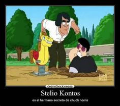 Stelio Kontos. Is the secret child of chuck norris