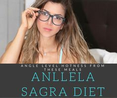 Anllela Sagra Diet - Angle Level Hotness From These Meals