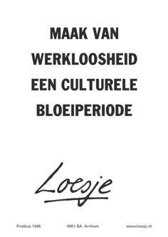 Maak van werkloosheid een culturele bloeiperiode Dutch Quotes, Proverbs, Finding Yourself, Inspirational Quotes, Positivity, Humor, Words, Tips, Poster