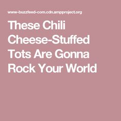 These Chili Cheese-Stuffed Tots Are Gonna Rock Your World