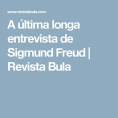 A última longa entrevista de Sigmund Freud   Revista Bula