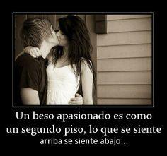 Un beso apasionado es como un segundo piso, lo que se siente arriba se siente abajo...