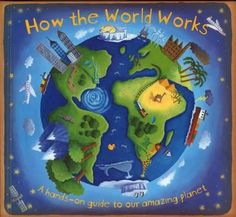 """How the World Works - Christiane Dorion & Beverly young.  This book is a great idea for a book that selects just the right combination of questions that children are fascinated by such as """"Why does the weather change"""" and """"Why does the sea move""""."""