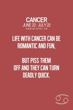 Life with Cancer Zodiac Sign ♋ can be romantic & fun, but piss them off & they can turn deadly quick.