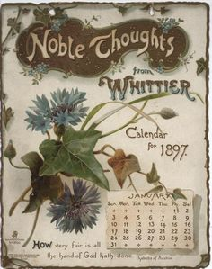 NOBLE THOUGHTS FROM WHITTIER CALENDAR FOR 1897. Vintage Ephemera, Vintage Cards, Vintage Paper, Vintage Signs, Vintage Images, Vintage Floral, Print Calendar, Calendar Pages, Vintage Calendar