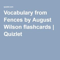 Vocabulary from Fences by August Wilson flashcards | Quizlet