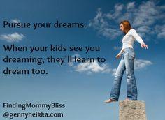 Pursue your dreams...