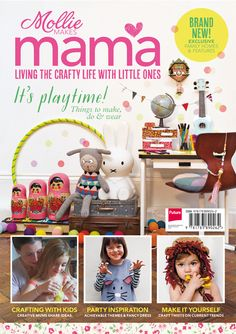 Introducing Mollie Makes Mama! A brand new magazine all about living the crafty life with little ones. Mollie Makes