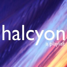 being erin: Friday Playlist: Halcyon