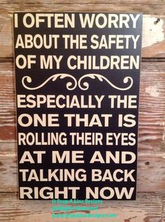 I Often Worry About The Safety Of My Children. - Laughing Through Motherhood - Motherhood Humor - Funny mom life quotes, mom life truth, hilarious parenting moments Mom Quotes, Sign Quotes, Funny Quotes, Hilarious Sayings, Hilarious Animals, Family Wall Quotes, Hilarious Pictures, Sarcastic Quotes, Dog Pictures