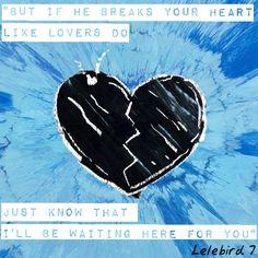 Hearts Don't Break Around Here - Ed Sheeran // Edit By Lelebird 7