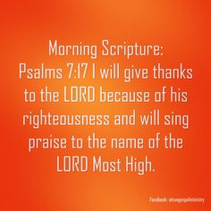 Morning Scripture: Psalms 7:17 I will give thanks to the LORD because of his righteousness and will sing praise to the name of the LORD Most High. #morningscripture #scripturequote #biblequote #instabible #instaquote #quote #seekgod #godsword #godislove #gospel #jesus #jesussaves #teamjesus #LHBK #youthministry #preach #testify #pray #praise #thanksgiving #rollin4Christ #atruegospelministry