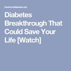 Diabetes Breakthrough That Could Save Your Life [Watch]