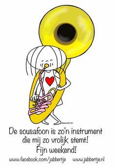 """""""De sousafoon is zo'n instrument, dat mij zo vrolijk stemt."""" - Jabbertje"""