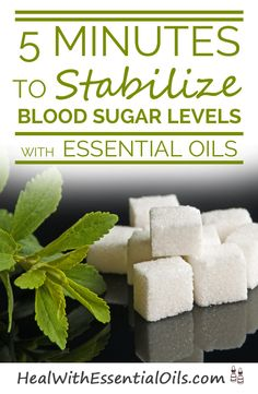 5 Minutes to Stablize Blood Sugar Levels With Essential Oils