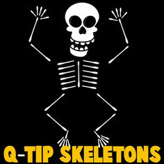 Cotton Swab Skeletons - glue to construction paper, or make on wax paper and hang them up!