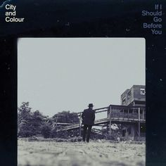 City and colour - If i should go before you - Dallas Green